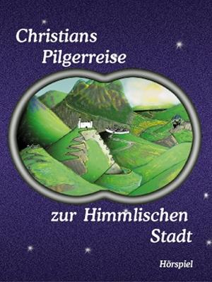Christians Pilgerreise zur Himmlischen Stadt