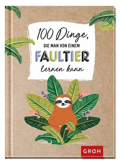 100 Dinge, die man von einem Faultier lernen kann