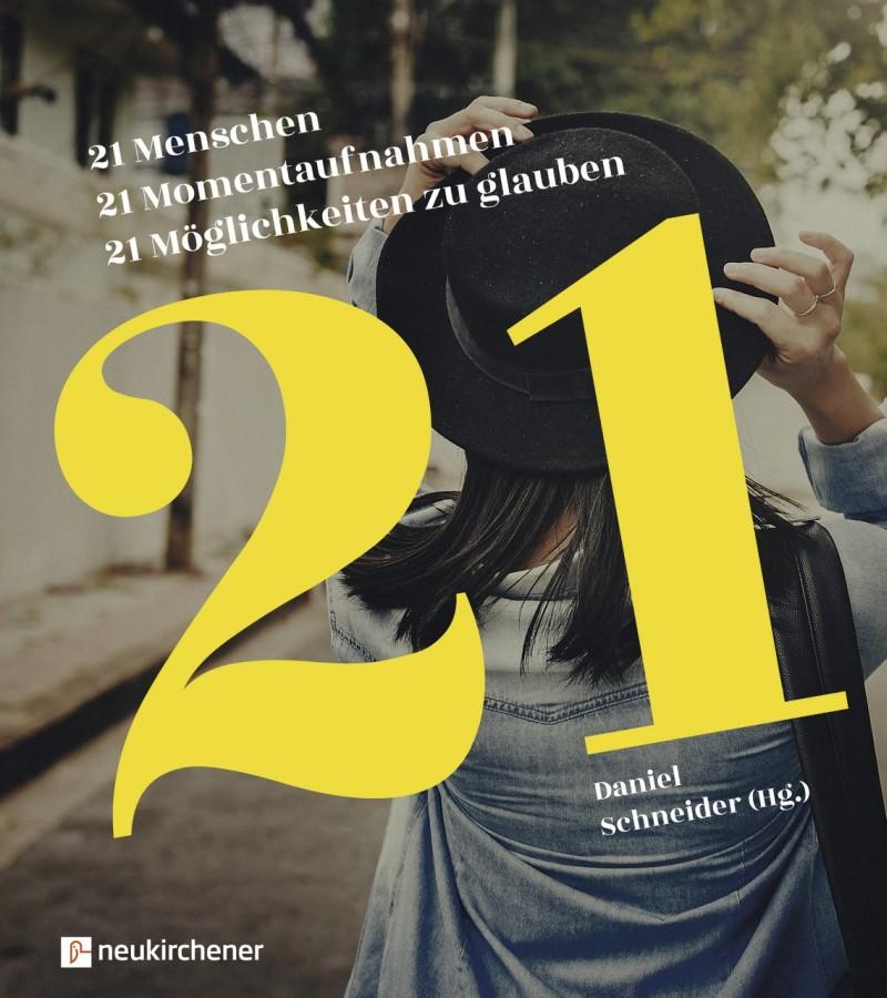 21 Menschen - 21 Momentaufnahmen - 21 Möglichkeiten zu glauben